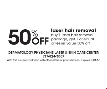 50% Off laser hair removal. Buy 1 laser hair removal package, get 1 of equal or lesser value 50% off. With this coupon. Not valid with other offers or prior services. Expires 3-31-17.