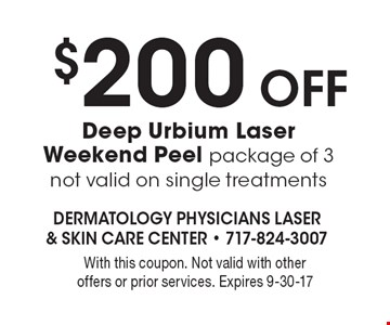 $200 Off Deep Urbium Laser Weekend Peel package of 3. Not valid on single treatments. With this coupon. Not valid with other offers or prior services. Expires 9-30-17