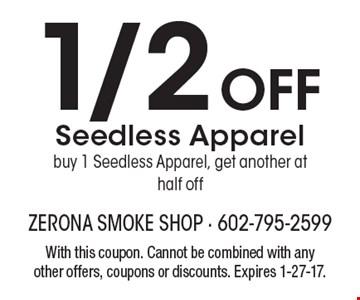 1/2 Off Seedless Apparel – Buy 1 Seedless Apparel, get another at half off. With this coupon. Cannot be combined with any other offers, coupons or discounts. Expires 1-27-17.