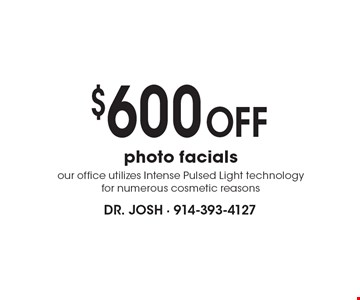 $600 off photo facials. Our office utilizes Intense Pulsed Light technology for numerous cosmetic reasons.