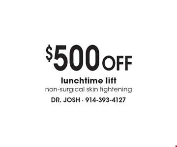 $500 off lunchtime lift. Non-surgical skin tightening.