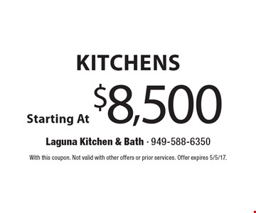 Kitchens Starting At $8,500. With this coupon. Not valid with other offers or prior services. Offer expires 5/5/17.