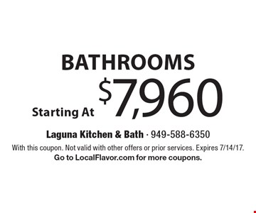 Bathrooms Starting At $7,960. With this coupon. Not valid with other offers or prior services. Expires 7/14/17. Go to LocalFlavor.com for more coupons.