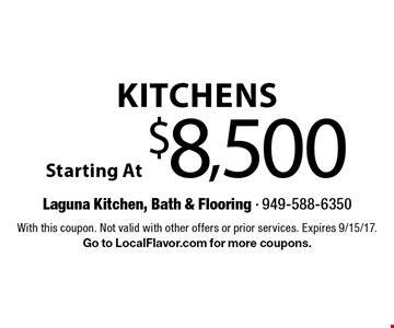 Starting At $8,500 Kitchens. With this coupon. Not valid with other offers or prior services. Expires 9/15/17.Go to LocalFlavor.com for more coupons.