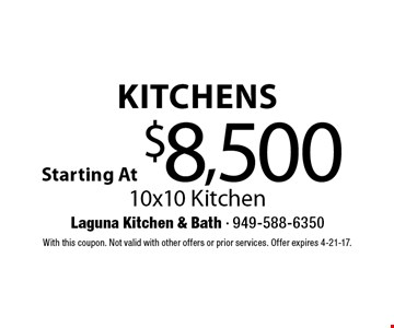 Starting At $8,500 Kitchens 10x10 Kitchen. With this coupon. Not valid with other offers or prior services. Offer expires 4-21-17.