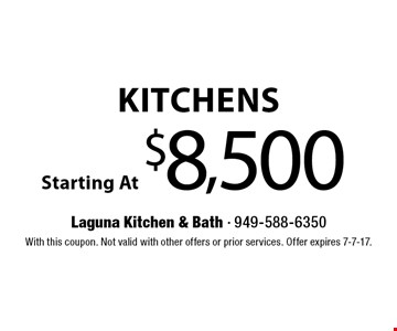 Kitchens Starting At $8,500. With this coupon. Not valid with other offers or prior services. Offer expires 7-7-17.