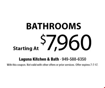 Bathrooms Starting At $7,960. With this coupon. Not valid with other offers or prior services. Offer expires 7-7-17.