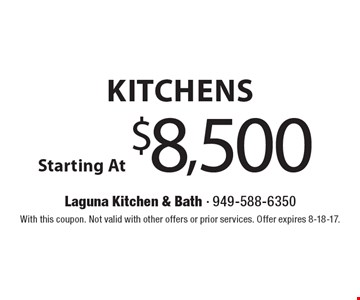 Kitchens Starting At $8,500. With this coupon. Not valid with other offers or prior services. Offer expires 8-18-17.