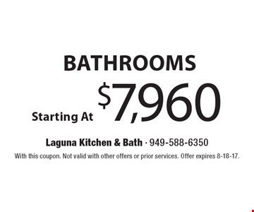 Bathrooms Starting At $7,960. With this coupon. Not valid with other offers or prior services. Offer expires 8-18-17.