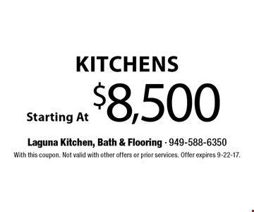 Kitchens Starting At $8,500. With this coupon. Not valid with other offers or prior services. Offer expires 9-22-17.