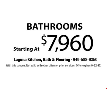 Bathrooms Starting At $7,960. With this coupon. Not valid with other offers or prior services. Offer expires 9-22-17.