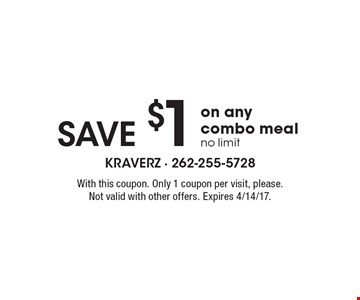 Save $1 on any combo meal. No limit. With this coupon. Only 1 coupon per visit, please. Not valid with other offers. Expires 4/14/17.