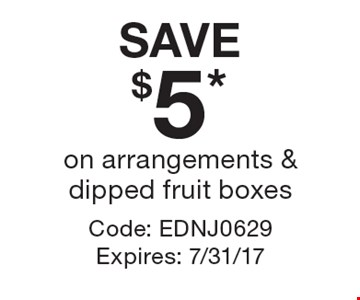 SAVE $5* on arrangements & dipped fruit boxes. Code: EDNJ0629. Expires: 7/31/17.