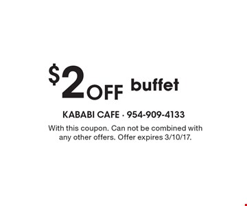 $2 Off buffet. With this coupon. Can not be combined with any other offers. Offer expires 3/10/17.