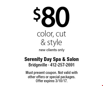$80 color, cut & style. New clients only. Must present coupon. Not valid with other offers or special packages. Offer expires 3/10/17.