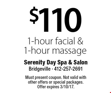 $110 1-hour facial & 1-hour massage. Must present coupon. Not valid with other offers or special packages. Offer expires 3/10/17.