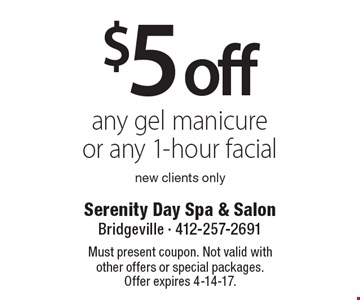 $5 off any gel manicure or any 1-hour facial new clients only. Must present coupon. Not valid with other offers or special packages. Offer expires 4-14-17.