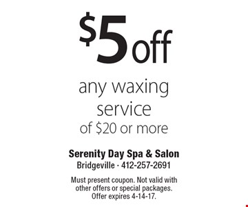 $5 off any waxing service of $20 or more. Must present coupon. Not valid with other offers or special packages. Offer expires 4-14-17.
