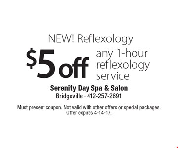 NEW! Reflexology $5 off any 1-hour reflexology service. Must present coupon. Not valid with other offers or special packages. Offer expires 4-14-17.