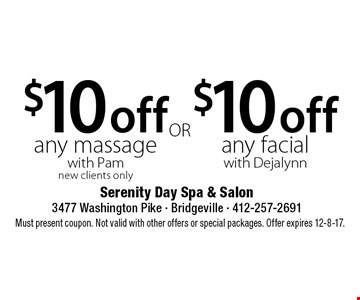 $10 off any facial with Dejalynn OR $10 off any massage with Pam new clients only. Must present coupon. Not valid with other offers or special packages. Offer expires 12-8-17.