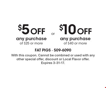 $5 Off any purchase of $25 or more OR $10 Off any purchase of $40 or more. . With this coupon. Cannot be combined or used with any other special offer, discount or Local Flavor offer. Expires 3-31-17.