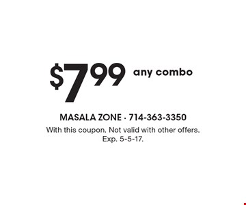 $7.99a ny combo. With this coupon. Not valid with other offers. Exp. 5-5-17.