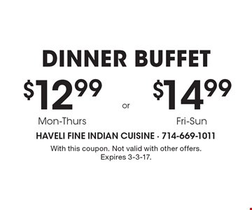 DINNER BUFFET $12.99 mon-thurs, $14.99 fri & satWith this coupon. Not valid with other offers. Expires 3-3-17.
