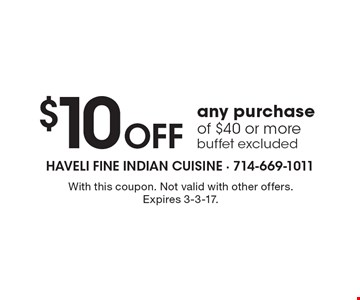 $10 Off any purchase of $40 or more, buffet excluded. With this coupon. Not valid with other offers. Expires 3-3-17.