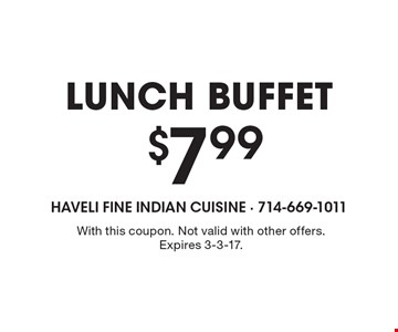 $7.99 lunch buffet. With this coupon. Not valid with other offers. Expires 3-3-17.