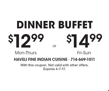 $12.99 DINNER buffet Mon.-Thurs. OR $14.99 DINNER buffet Fri.-Sun. With this coupon. Not valid with other offers. Expires 4-7-17.
