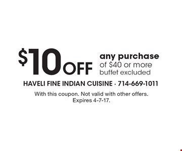 $10 Off any purchase of $40 or more buffet excluded. With this coupon. Not valid with other offers. Expires 4-7-17.