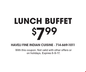Lunch Buffet $7.99. With this coupon. Not valid with other offers or on holidays. Expires 6-9-17.