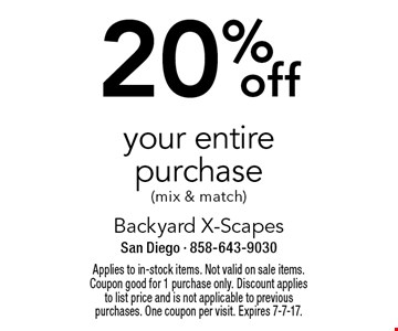 20% off your entire purchase (mix & match). Applies to in-stock items. Not valid on sale items. Coupon good for 1 purchase only. Discount applies to list price and is not applicable to previous purchases. One coupon per visit. Expires 7-7-17.