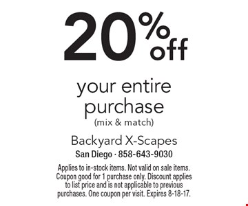 20% off your entire purchase (mix & match). Applies to in-stock items. Not valid on sale items. Coupon good for 1 purchase only. Discount applies to list price and is not applicable to previous purchases. One coupon per visit. Expires 8-18-17.