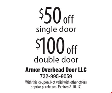 $100 off double door. $50 off single door. With this coupon. Not valid with other offers or prior purchases. Expires 3-10-17.