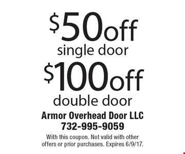 $100 off double door OR $50 off single door. With this coupon. Not valid with other offers or prior purchases. Expires 6/9/17.