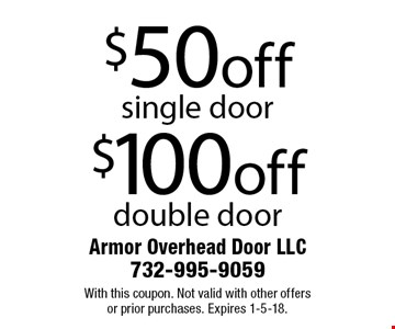 $100off double door or $50off single door. With this coupon. Not valid with other offers or prior purchases. Expires 1-5-18.