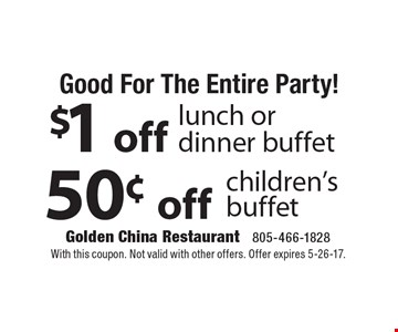 Good For The Entire Party! $1 Off Lunch Or Dinner Buffet  OR  50¢ Off Children's Buffet. With this coupon. Not valid with other offers. Offer expires 5-26-17.