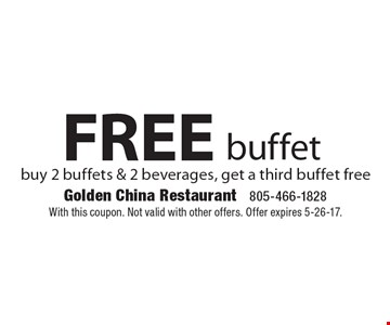 Free Buffet. Buy 2 buffets & 2 beverages, get a third buffet free. With this coupon. Not valid with other offers. Offer expires 5-26-17.
