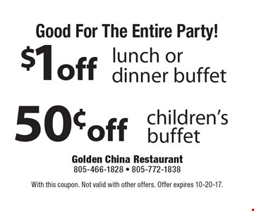 Good for the entire party! $1 off lunch or dinner buffet or 50¢ off children's buffet. With this coupon. Not valid with other offers. Offer expires 10-20-17.