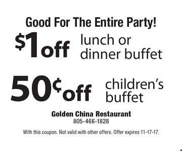 Good For The Entire Party! 50¢ off children's buffet OR $1 off lunch or dinner buffet. With this coupon. Not valid with other offers. Offer expires 11-17-17.