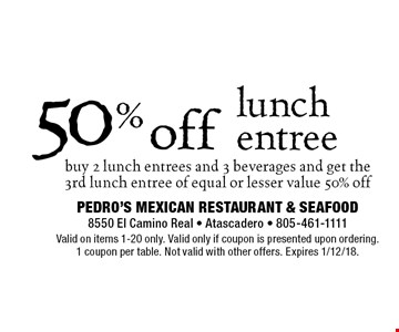 50% off lunch entree buy 2 lunch entrees and 3 beverages and get the 3rd lunch entree of equal or lesser value 50% off. Valid on items 1-20 only. Valid only if coupon is presented upon ordering. 1 coupon per table. Not valid with other offers. Expires 1/12/18.