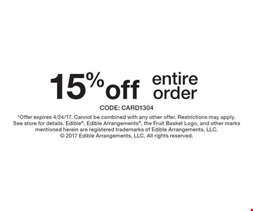 15% off entire order. CODE: CARD1304 *Offer expires 4/24/17. Cannot be combined with any other offer. Restrictions may apply. See store for details. Edible, Edible Arrangements, the Fruit Basket Logo, and other marks mentioned herein are registered trademarks of Edible Arrangements, LLC.  2017 Edible Arrangements, LLC. All rights reserved.