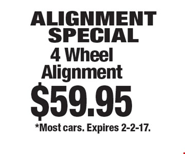 Alignment Special. 4 Wheel Alignment $59.95. *Most cars. Expires 2-2-17.