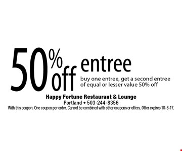 50% off entree. Buy one entree, get a second entree of equal or lesser value 50% off. With this coupon. One coupon per order. Cannot be combined with other coupons or offers. Offer expires 10-6-17.