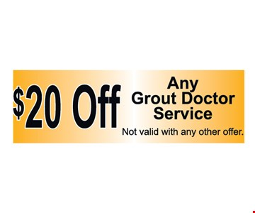 $20 off any grout door service. Not valid with any other offer.