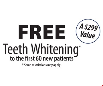 Free Teeth Whitening* to the first 60 new patients. A $299 Value. * Some restrictions may apply.