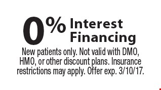 0% Interes tFinancing. New patients only. Not valid with DMO, HMO, or other discount plans. Insurance restrictions may apply. Offer exp. 3/10/17.