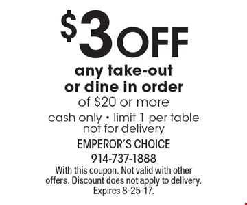 $3 Off any take-out or dine in order of $20 or more. Cash only - limit 1 per table not for delivery. With this coupon. Not valid with other offers. Discount does not apply to delivery. Expires 8-25-17.