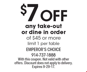 $7 Off any take-out or dine in order of $45 or more limit 1 per table. With this coupon. Not valid with other offers. Discount does not apply to delivery. Expires 9-29-17.